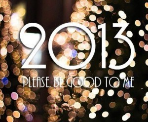 2012, so long…….Hello 2013 – please be good to me!